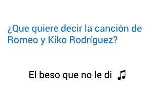 Significado de la canción El Beso Que No Le Di Romeo Santos Kiko Rodríguez.