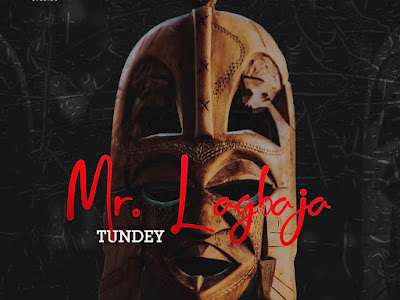 [MUSIC]: Tundey - Mr. Lagbaja (Prod. by Mr. Magic) | @tundey_gts