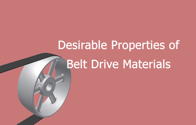 Desirable Properties of Belt Drive Materials