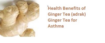 Health Benefits of Ginger Tea (adrak) Ginger Tea for Asthma