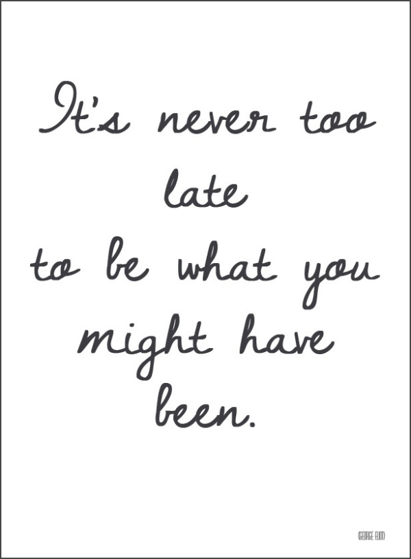 Quote Never too late to be