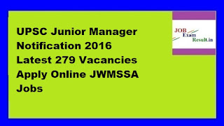 UPSC Junior Manager Notification 2016 Latest 279 Vacancies Apply Online JWMSSA Jobs