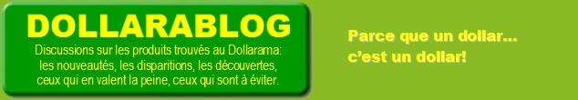 Dollarama + blogue = Dollarablog. Ici, on analyse des produits du Dollo!