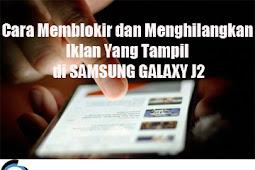 Cara Memblokir dan Menghilangkan Iklan Yang Tampil di SAMSUNG GALAXY J2