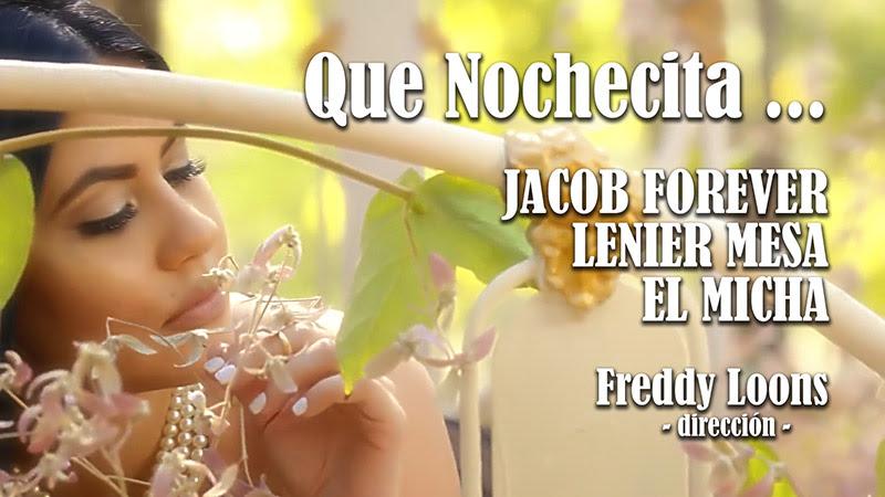 Jacob Forever - Lenier Mesa - El Micha - ¨Que Nochecita¨ - Videoclip - Dirección: Freddy Loons. Portal Del Vídeo Clip Cubano