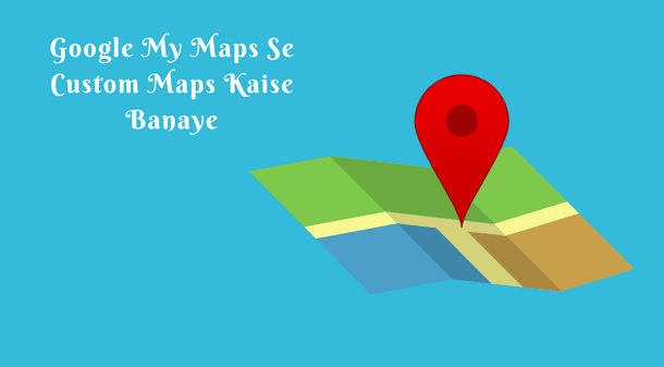 Google Custom Map Kaise Banaye