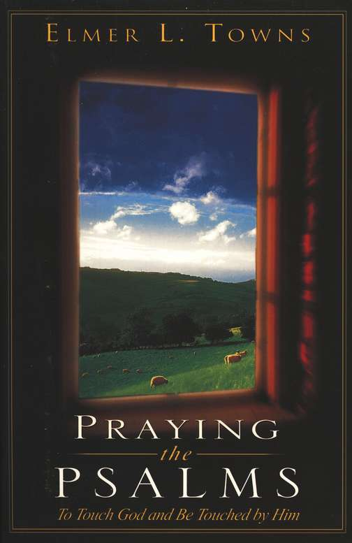 Elmer L. Towns-Praying The Psalms-