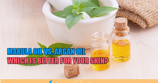 Marula Oil vs. Argan Oil: Which is Better for Your Skin?