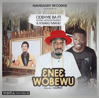 OdehyieBa - Ene3 Wobewu ft Evangelist Akwasi Nyarkoh & Kawku Manu (Prod by Harpsy)