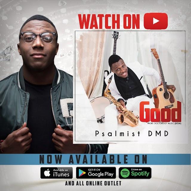 MP3 & VIDEO:  Psalmist DMD - Good