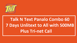Talk N Text Panalo Combo 60 – 7 Days Unlitext to All with 500MB Plus Tri-net Call