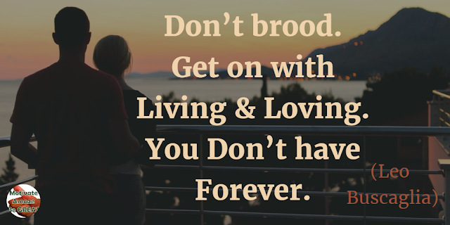 "Quotes On Life And Love: ""Don't brood. Get on with living and loving. You don't have forever."" - Leo Buscaglia"