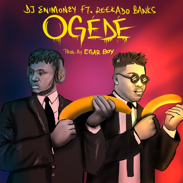 Dj enimoney ft. Reekado Banks _ogede (prod by egar boy)
