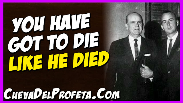 You have got to die like He died - William Marrion Branham Quotes