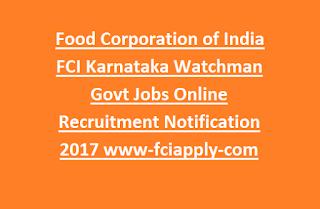 Food Corporation of India FCI Karnataka Watchman Govt Jobs Online Recruitment Notification 2017 www-fciapply-com