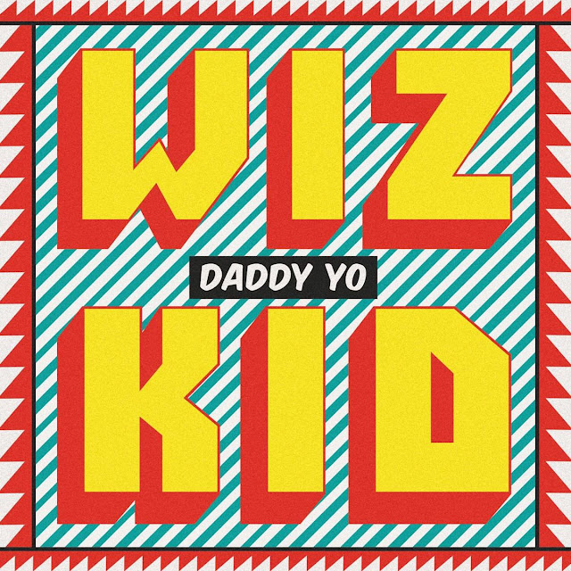 Wizkid ft Efya — Daddy Yo