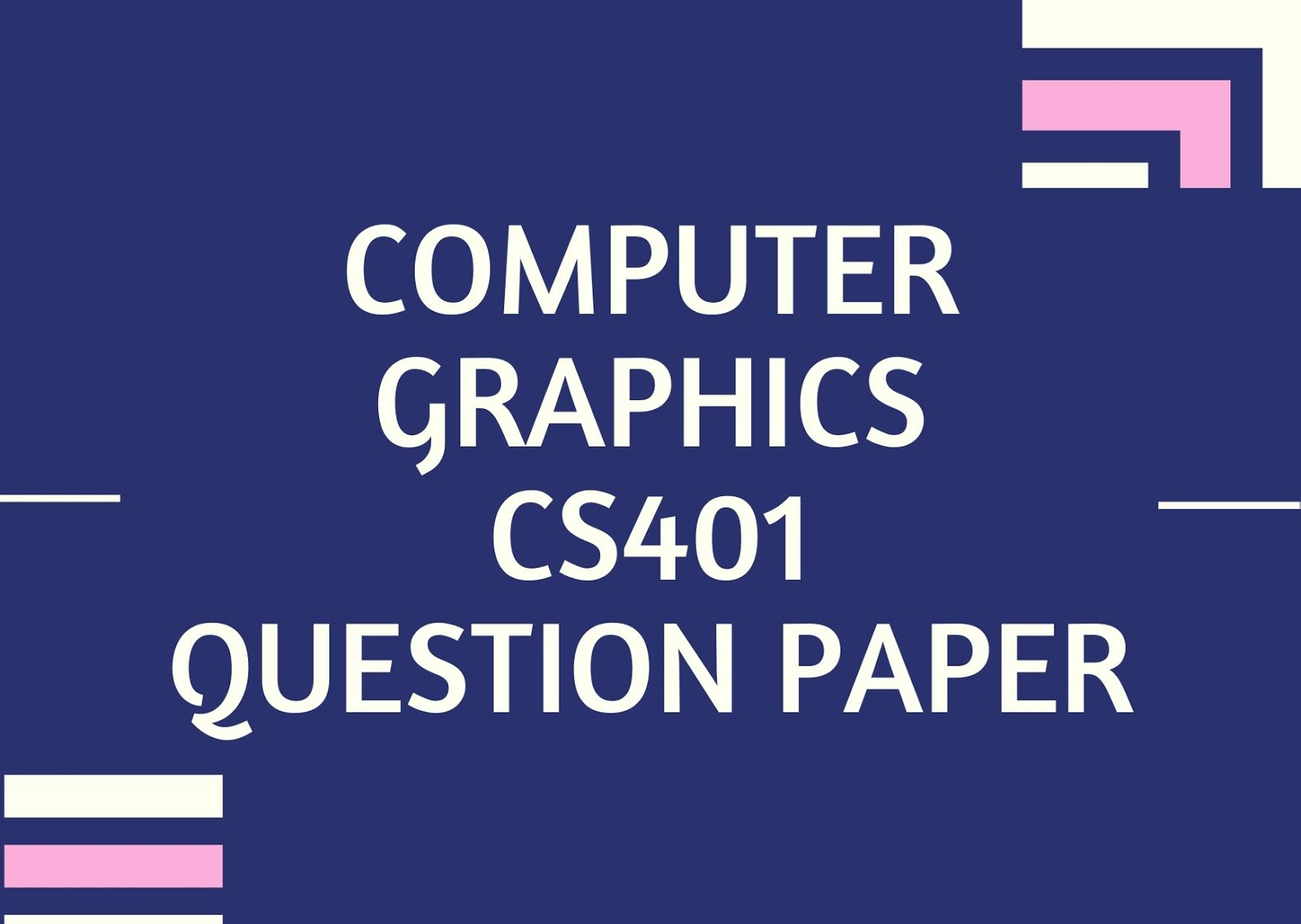 Computer Graphics | CS401 | Question Papers (2015 batch)