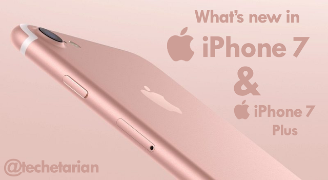 What's New in iPhone 7 and iPhone 7 Plus ?