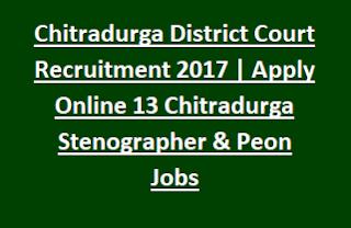 Chitradurga District Court Recruitment Notification 2017 Apply Online 13 Chitradurga Stenographer & Peon Jobs