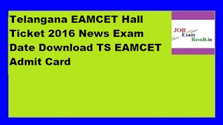 Telangana EAMCET Hall Ticket 2016 News Exam Date Download TS EAMCET Admit Card