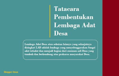 Lembaga Adat Desa atau sebutan lainnya yg selanjutnya disingkat LAD merupakan forum yang menyelenggarakan fungsi adat norma