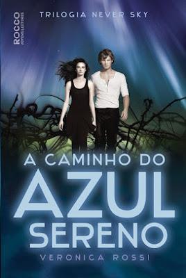 A CAMINHO DO AZUL SERENO (Veronica Rossi) * NEVER SKY #3