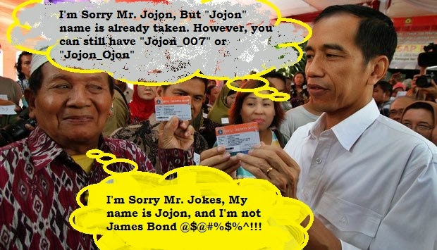 "Mr. Jokes : I'm Sorry Mr. Jojon, But ""Jojon"" name is already taken. However, you can still have ""Jojon_007"" or ""Jojon_Ojon"".  Mr Jojon : I'm Sorry Mr. Jokes, My name is Jojon, and I'm not James Bond @$@#%$%^!!!"