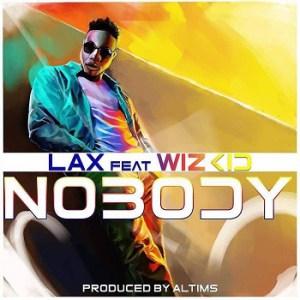 LYRICS: L.A.X ft. Wizkid – Nobody