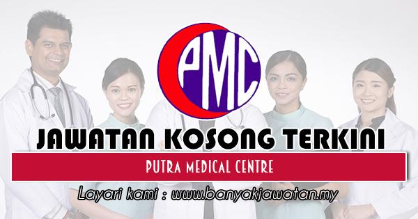 Jawatan Kosong 2019 di Putra Medical Centre