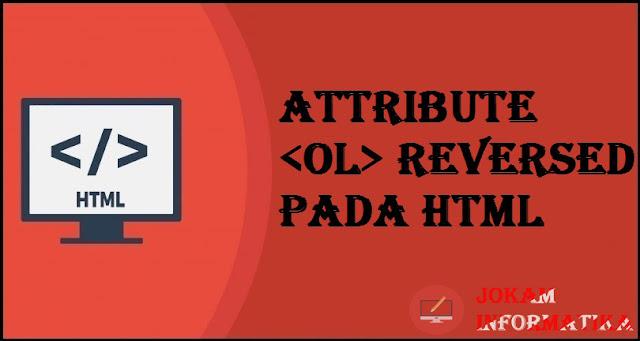Tagging <ol> Reversed Attribute Pada Bahasa Pemrograman HTML - JOKAM INFORMATIKA