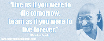 "Mahatma Gandhi Inspirational Quotes Explained: ""Live as if you were to die tomorrow. Learn as if you were to live forever."""