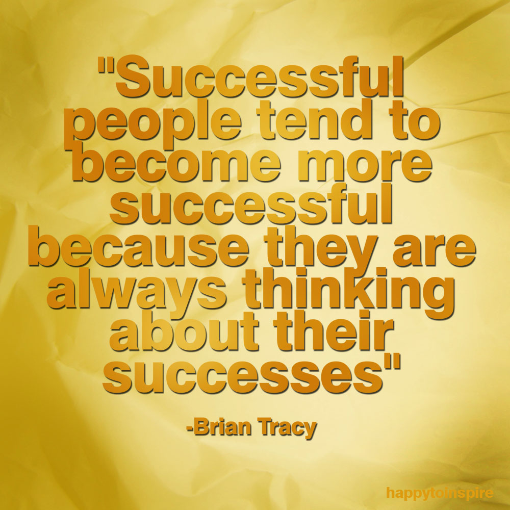 Happy To Inspire: Quote of the Day: Think About Your Successes