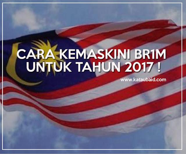 CARA KEMASKINI BR1M UNTUK TAHUN 2017 !