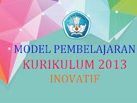 Macam-Macam Model Pembelajaran Kurikulum 2013 Inovatif