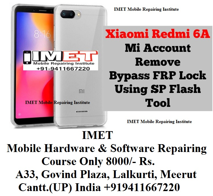 Xiaomi Redmi 6A Bypass MI Account And FRP By SP Flash Tool - IMET