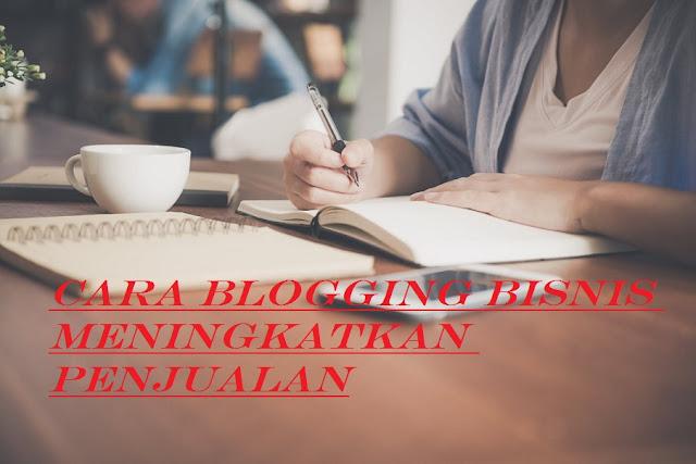 CARA Blogging Bisnis Meningkatkan Penjualan