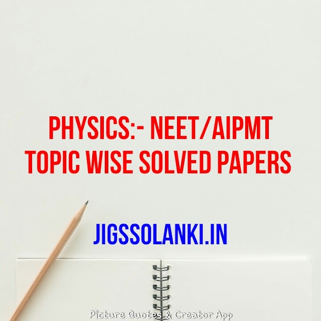 PHYSICS:- NEET/AIPMT TOPIC WISE SOLVED PAPERS IN HINDI