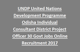 UNDP United Nations Development Programme Odisha Individual Consultant District Project Officer 30 Govt Jobs Online Recruitment 2017 Last Date 15-01-2017