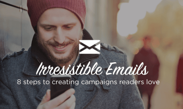 Irresistible Emails: 8 Steps to Creating Campaigns Readers Love