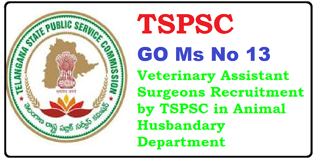 GO Ms No 13 Veterinary Assistant Surgeons Recruitment by TSPSC in Animal Husbandary Department| Veterinary Assistant Surgeons Posts Recruitment |GO Ms No 13 Dt 01-06-2016|Government of Telangana Animal Husbandary Dairy Development and Fisheries Department|Recruitment of Veterinary Assistant Surgeons Recruitment in Animal Husbandary Department by direct recruitment through Telangana State Public Service Commission /2016/06/GO-Ms-No-13-Veterinary-Assistant-Surgeons-Recruitment-by-TSPSC-in-Animal-Husbandary-Department.html