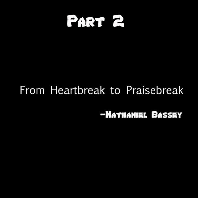 Must Read: Nathaniel Bassey- Heartbreak To PraiseBreak-2