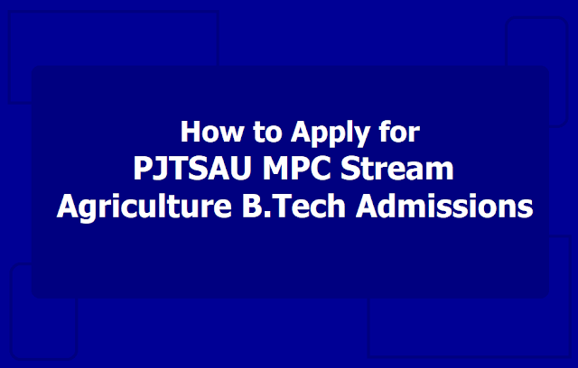 How to Apply for PJTSAU MPC stream Agriculture B.Tech Degree Courses Admissions 2019