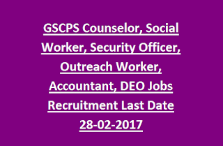 GSCPS Counselor, Social Worker, Security Officer, Outreach Worker, Accountant, DEO, Data Analysis Jobs Recruitment Last Date 28-02-2017