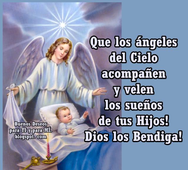 Que los ángeles del Cielo acompañen y velen  los sueños de tus Hijos! Dios los Bendiga !