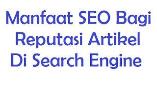 Manfaat SEO Bagi Reputasi Artikel Di Search Engine