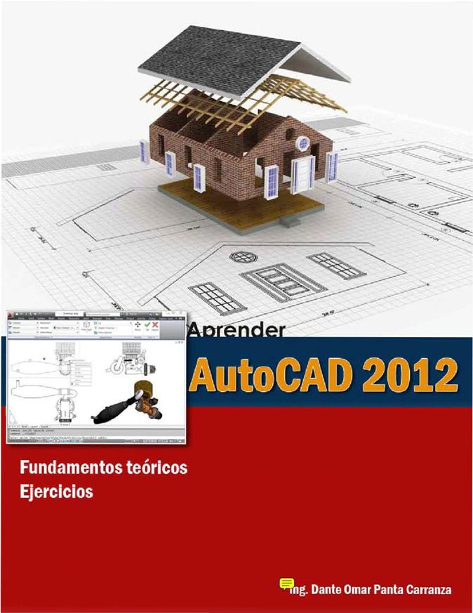Aprender AutoCAD 2012: Fundamentos teóricos Ejercicios – Dante Omar Panta Carranza