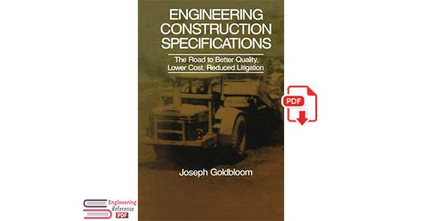 Engineering Construction Specifications The Road to Better Quality Lower Cost Reduced Litigation By Joseph Goldbloom