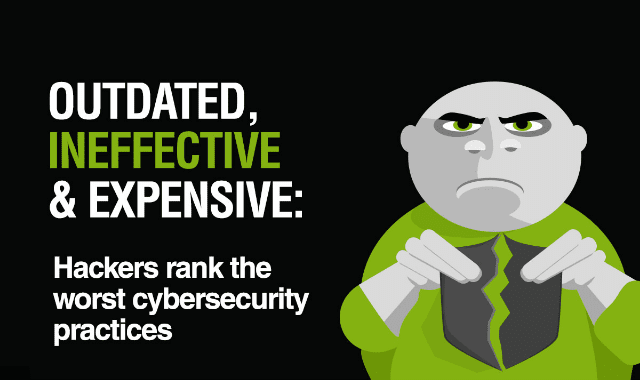 Outdated, Ineffective And Expensive: Hackers rank the worst cybersecurity practices