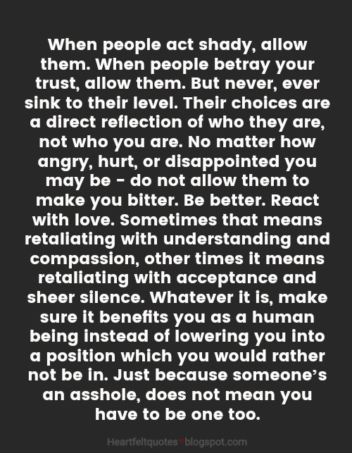 When people act shady, allow them. | Heartfelt Love And Life Quotes