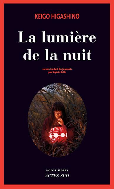 La lumière de la nuit - Keigo Higashino - traduit du japonais par Sophie Refle - Collection Actes noirs - Actes Sud - 2015.